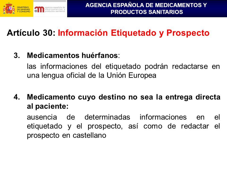 AGENCIA ESPAÑOLA DE MEDICAMENTOS Y PRODUCTOS SANITARIOS Artículo 30: Información Etiquetado y Prospecto 3.Medicamentos huérfanos: las informaciones de