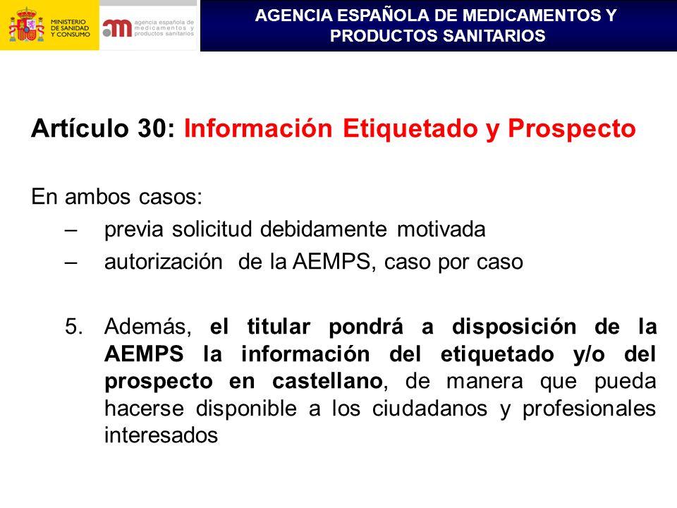 AGENCIA ESPAÑOLA DE MEDICAMENTOS Y PRODUCTOS SANITARIOS Artículo 30: Información Etiquetado y Prospecto En ambos casos: –previa solicitud debidamente