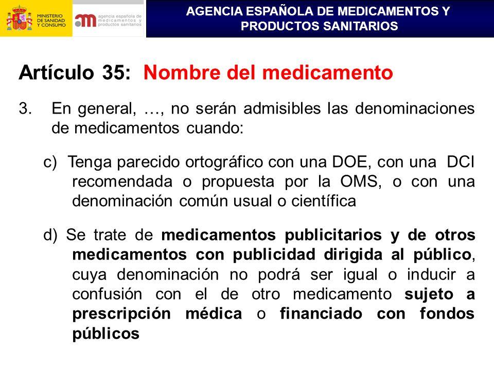 AGENCIA ESPAÑOLA DE MEDICAMENTOS Y PRODUCTOS SANITARIOS Artículo 35: Nombre del medicamento 3.En general, …, no serán admisibles las denominaciones de