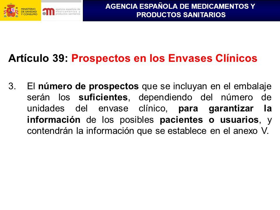 AGENCIA ESPAÑOLA DE MEDICAMENTOS Y PRODUCTOS SANITARIOS Artículo 39: Prospectos en los Envases Clínicos 3.El número de prospectos que se incluyan en e