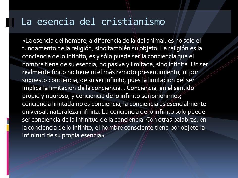 «La esencia del hombre, a diferencia de la del animal, es no sólo el fundamento de la religión, sino también su objeto. La religión es la conciencia d