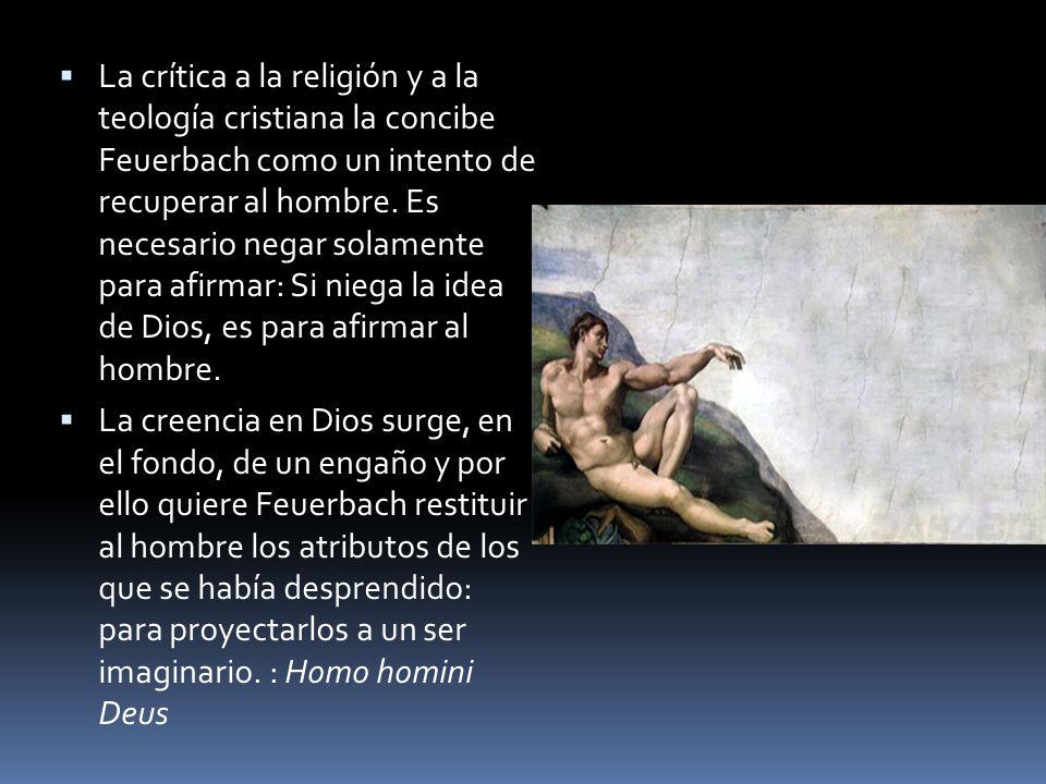 La crítica a la religión y a la teología cristiana la concibe Feuerbach como un intento de recuperar al hombre. Es necesario negar solamente para afir