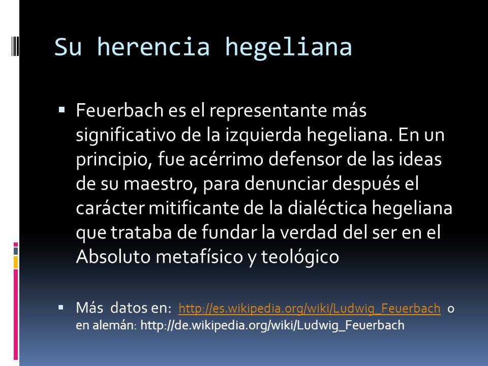 Feuerbach es el representante más significativo de la izquierda hegeliana. En un principio, fue acérrimo defensor de las ideas de su maestro, para den
