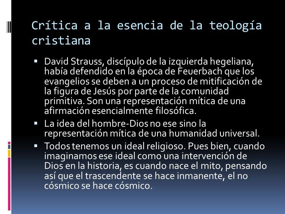 Crítica a la esencia de la teología cristiana La cristología se convierte en antropología, la doctrina de la divinidad en doctrina de la humanidad total.