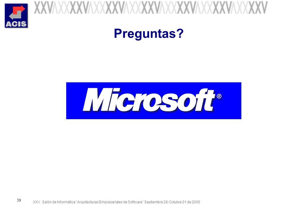 XXV Salón de Informática Arquitecturas Empresariales de Software Septiembre 28-Octubre 01 de 2005 39 Preguntas?