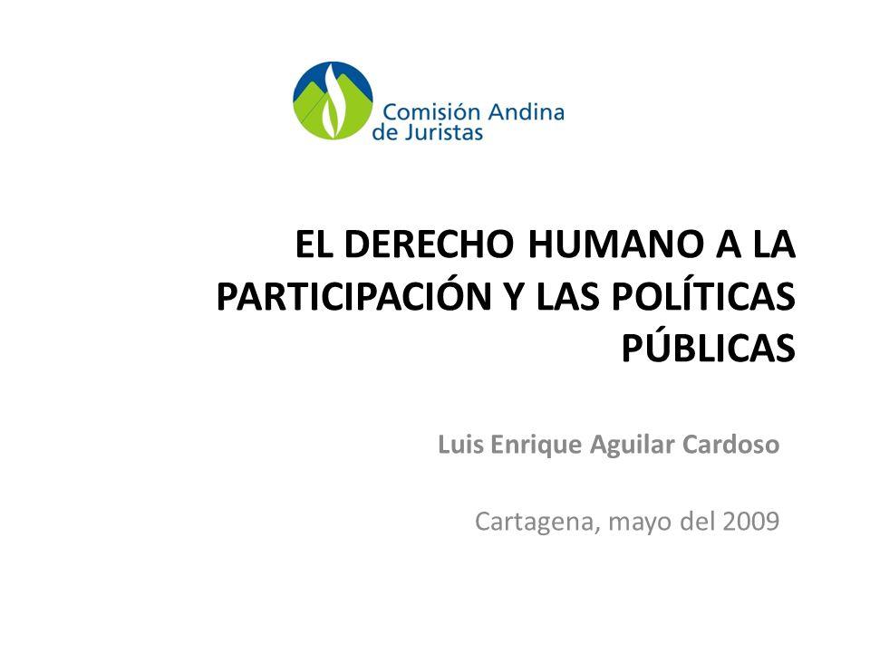 EL DERECHO HUMANO A LA PARTICIPACIÓN Y LAS POLÍTICAS PÚBLICAS Luis Enrique Aguilar Cardoso Cartagena, mayo del 2009