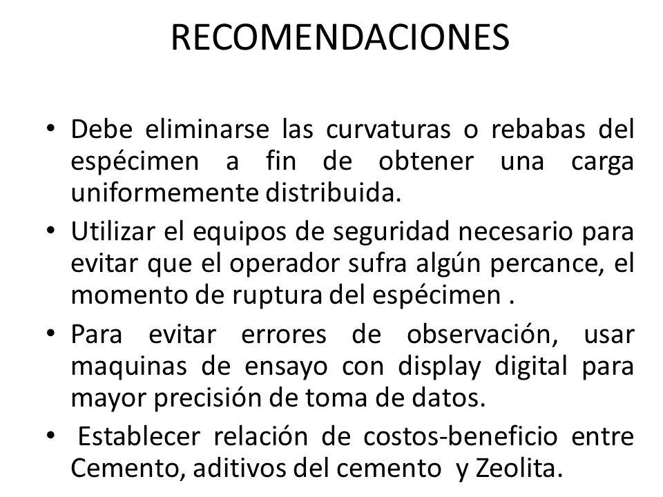 RECOMENDACIONES Debe eliminarse las curvaturas o rebabas del espécimen a fin de obtener una carga uniformemente distribuida. Utilizar el equipos de se