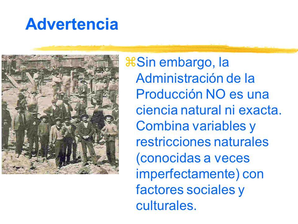 Advertencia zSin embargo, la Administración de la Producción NO es una ciencia natural ni exacta.