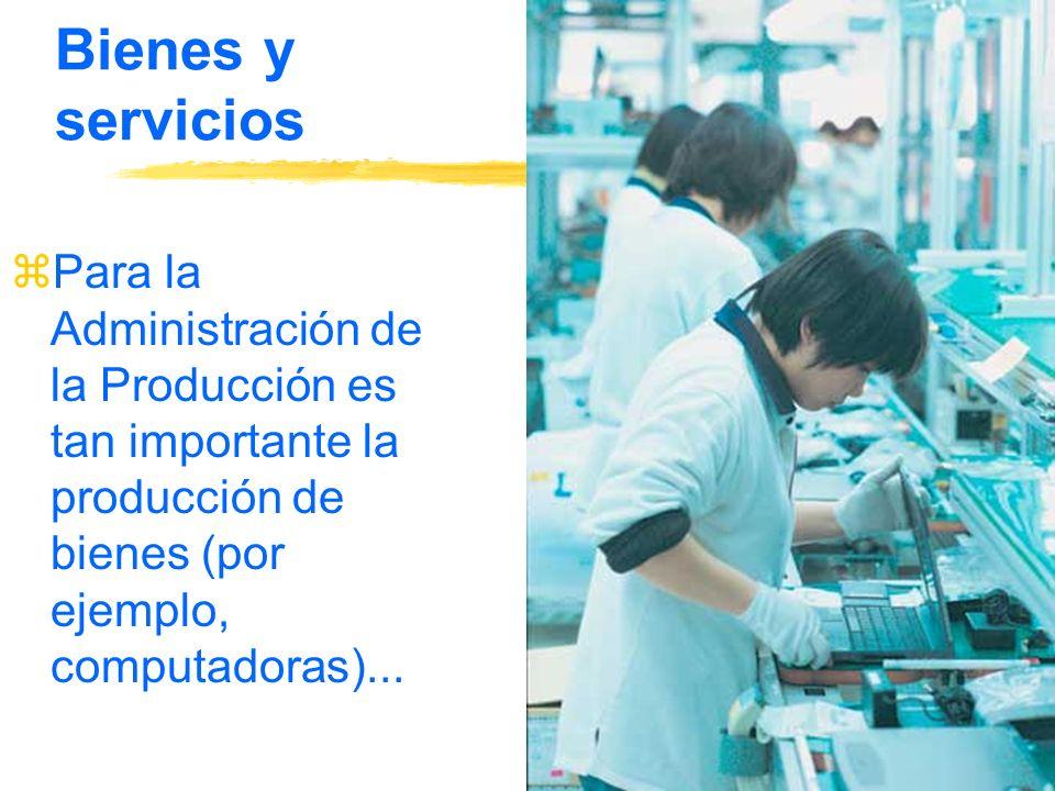 Bienes y servicios zPara la Administración de la Producción es tan importante la producción de bienes (por ejemplo, computadoras)...