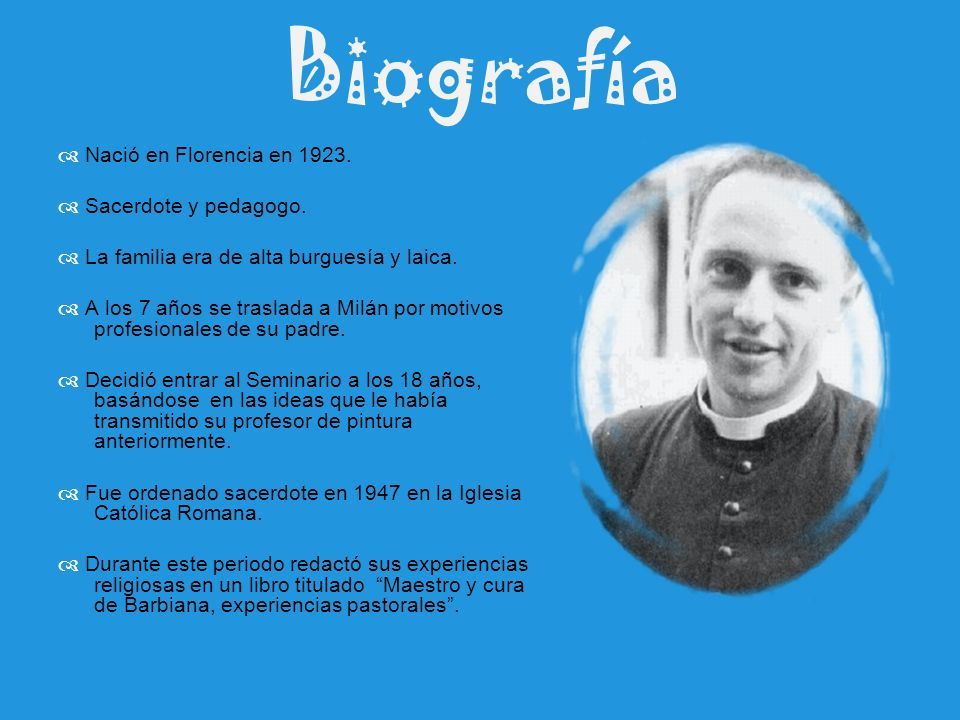 Biografía Nació en Florencia en 1923. Sacerdote y pedagogo. La familia era de alta burguesía y laica. A los 7 años se traslada a Milán por motivos pro