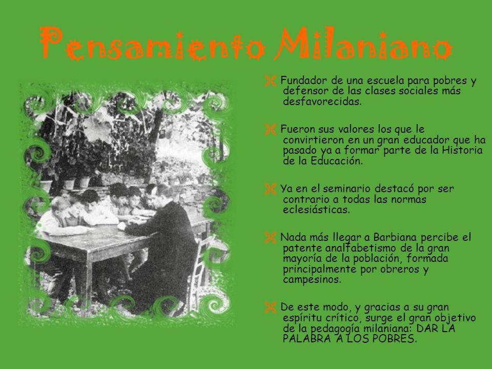 Pensamiento Milaniano Fundador de una escuela para pobres y defensor de las clases sociales más desfavorecidas. Fueron sus valores los que le convirti