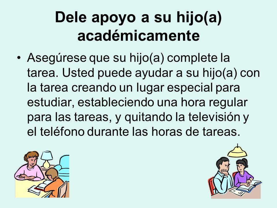 Dele apoyo a su hijo(a) académicamente Asegúrese que su hijo(a) complete la tarea.