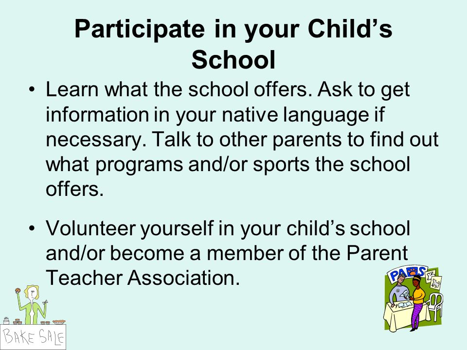 Participate in your Childs School Learn what the school offers.