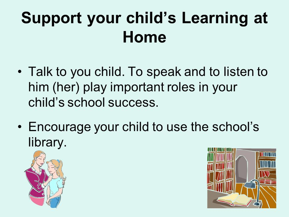 Support your childs Learning at Home Talk to you child.