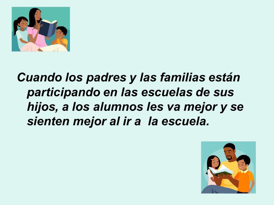 Cuando los padres y las familias están participando en las escuelas de sus hijos, a los alumnos les va mejor y se sienten mejor al ir a la escuela.