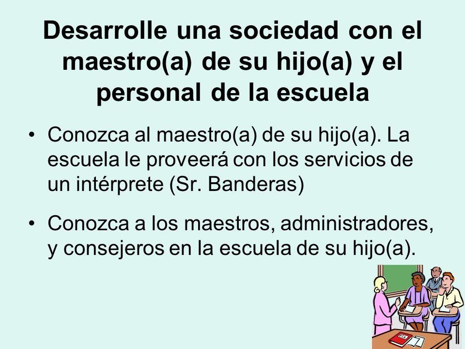 Desarrolle una sociedad con el maestro(a) de su hijo(a) y el personal de la escuela Conozca al maestro(a) de su hijo(a).