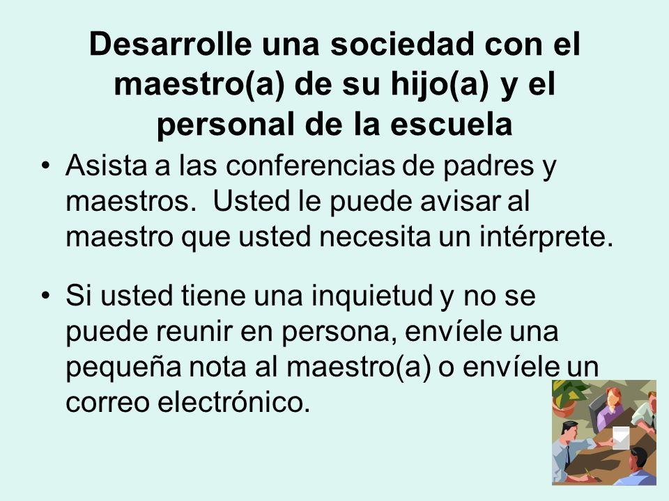 Desarrolle una sociedad con el maestro(a) de su hijo(a) y el personal de la escuela Asista a las conferencias de padres y maestros.