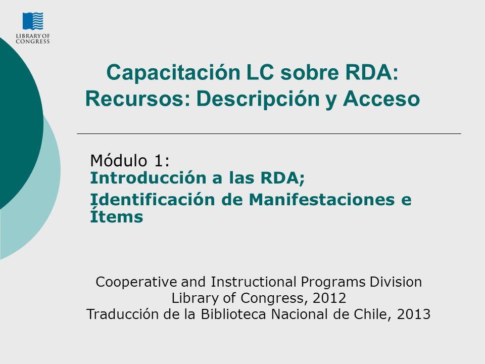 Capacitación LC sobre RDA: Recursos: Descripción y Acceso Módulo 1: Introducción a las RDA; Identificación de Manifestaciones e Ítems Cooperative and