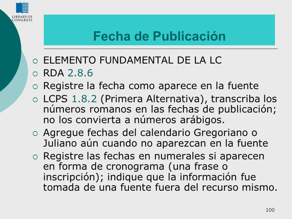 100 Fecha de Publicación ELEMENTO FUNDAMENTAL DE LA LC RDA 2.8.6 Registre la fecha como aparece en la fuente LCPS 1.8.2 (Primera Alternativa), transcr
