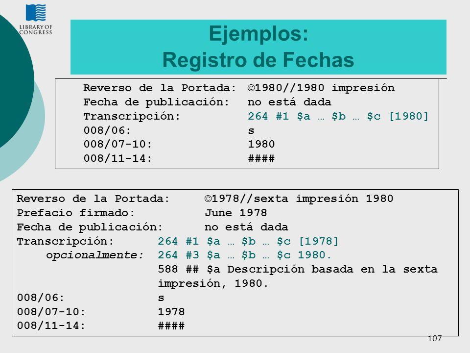 107 Ejemplos: Registro de Fechas Reverso de la Portada:©1978//sexta impresión 1980 Prefacio firmado:June 1978 Fecha de publicación:no está dada Transc