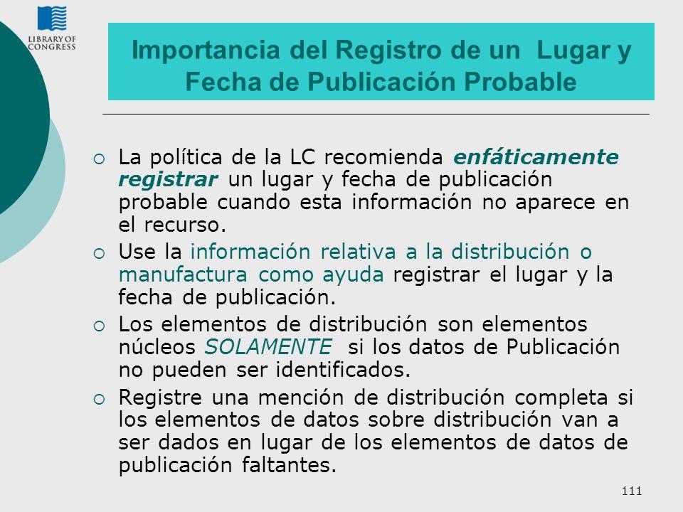 111 Importancia del Registro de un Lugar y Fecha de Publicación Probable La política de la LC recomienda enfáticamente registrar un lugar y fecha de p