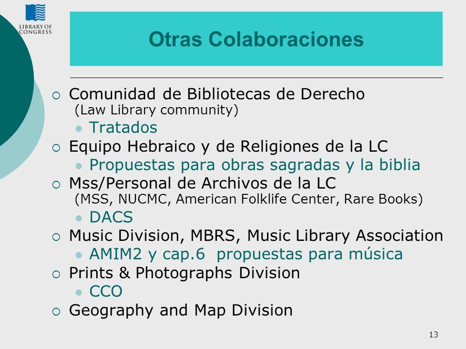 13 Otras Colaboraciones Comunidad de Bibliotecas de Derecho (Law Library community) Tratados Equipo Hebraico y de Religiones de la LC Propuestas para
