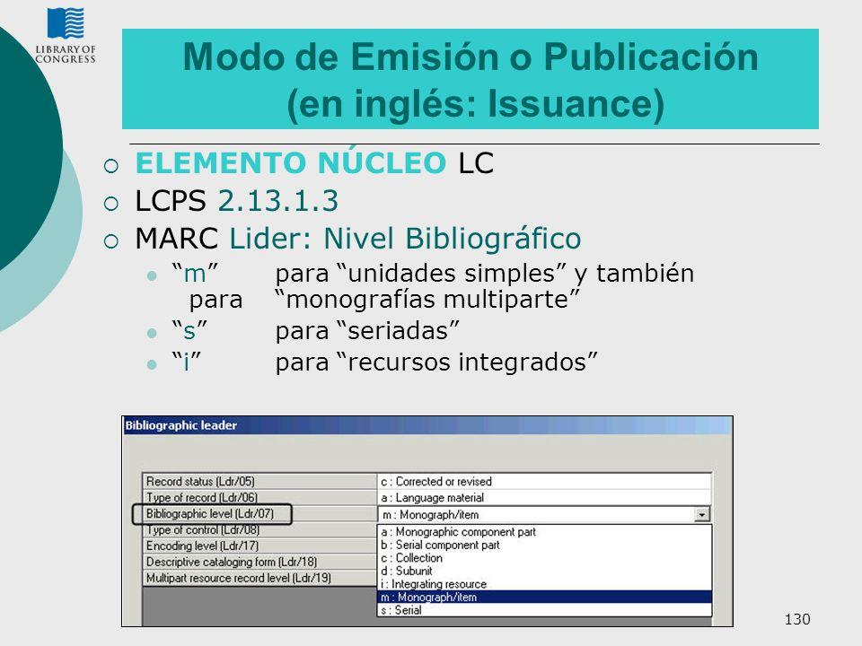 130 Modo de Emisión o Publicación (en inglés: Issuance) ELEMENTO NÚCLEO LC LCPS 2.13.1.3 MARC Lider: Nivel Bibliográfico mpara unidades simples y tamb