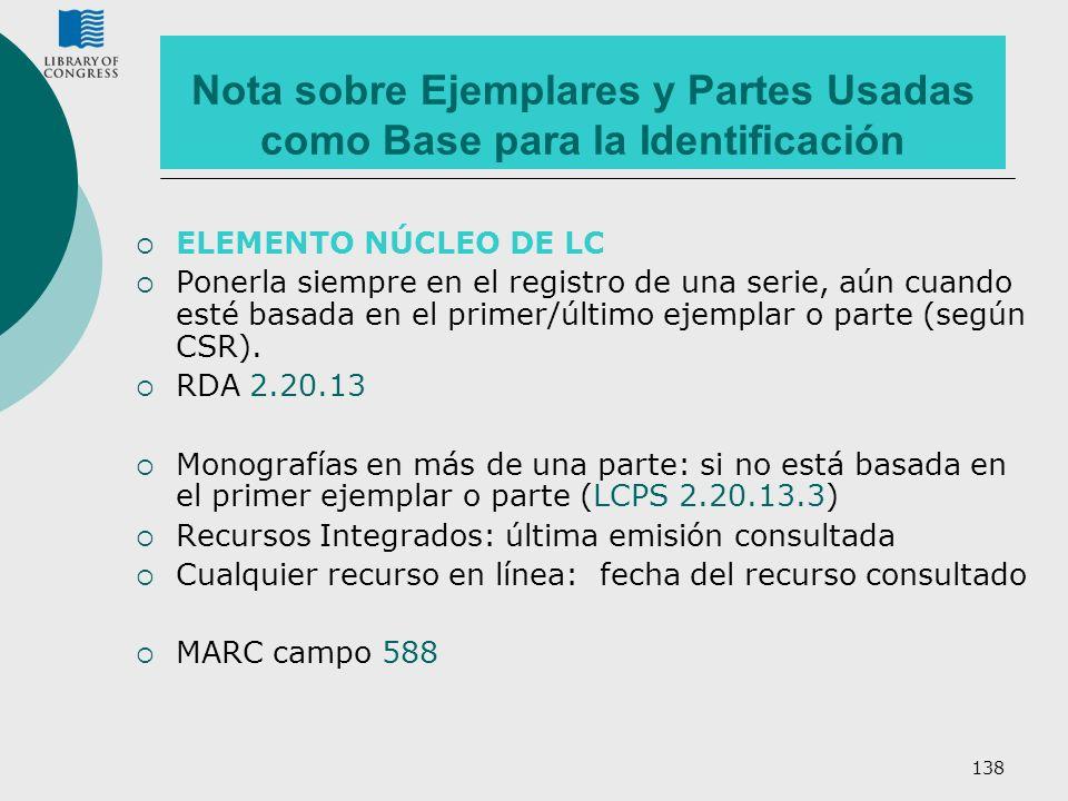 138 Nota sobre Ejemplares y Partes Usadas como Base para la Identificación ELEMENTO NÚCLEO DE LC Ponerla siempre en el registro de una serie, aún cuan