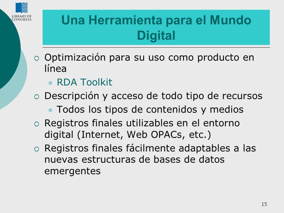 15 Una Herramienta para el Mundo Digital Optimización para su uso como producto en línea RDA Toolkit Descripción y acceso de todo tipo de recursos Tod