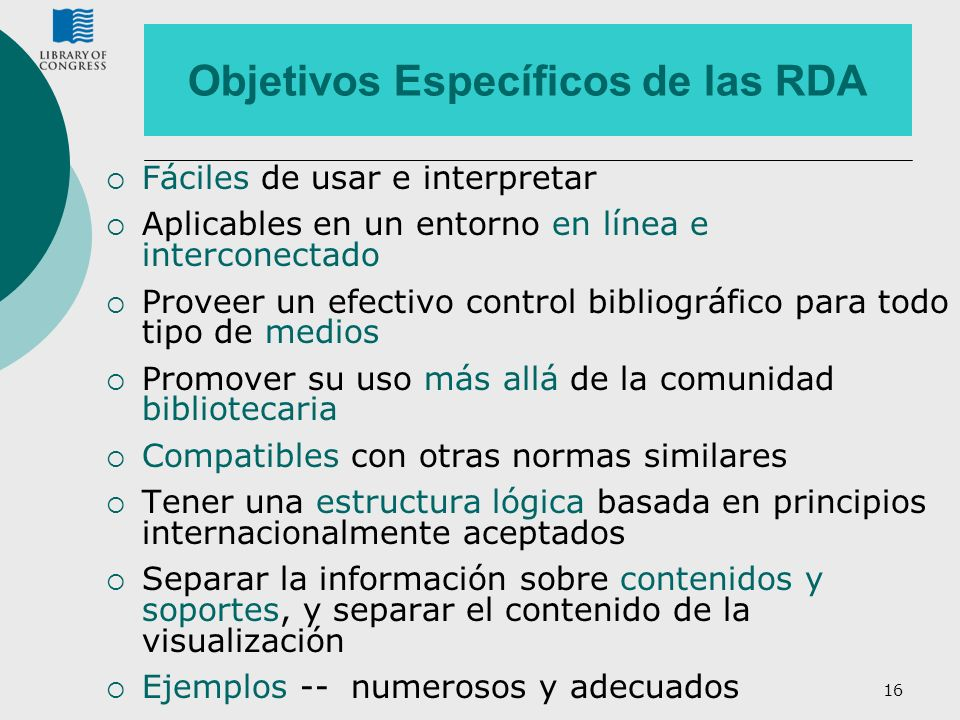 17 FRBR como Fundamento de las RDA Requisitos Funcionales para los Registros Bibliográficos (Functional Requirements for Bibliographic Records )(FRBR; 1998) Requisitos Funcionales para Datos de Autoridades (Functional Requirements for Authority Data) (FRAD; 2009) Declaración de Principios Internacionales de Catalogación (Statement of International Cataloguing Principles (ICP; 2009)