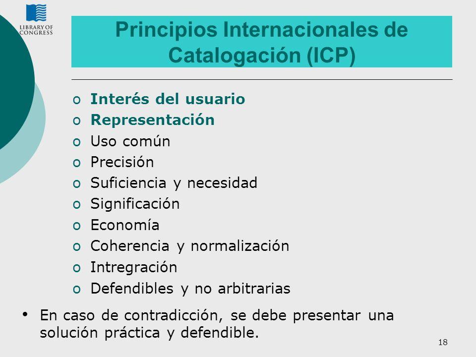 18 Principios Internacionales de Catalogación (ICP) oInterés del usuario oRepresentación oUso común oPrecisión oSuficiencia y necesidad oSignificación