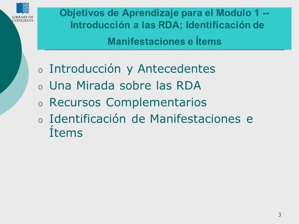 3 Objetivos de Aprendizaje para el Modulo 1 -- Introducción a las RDA; Identificación de Manifestaciones e Ítems o Introducción y Antecedentes o Una M