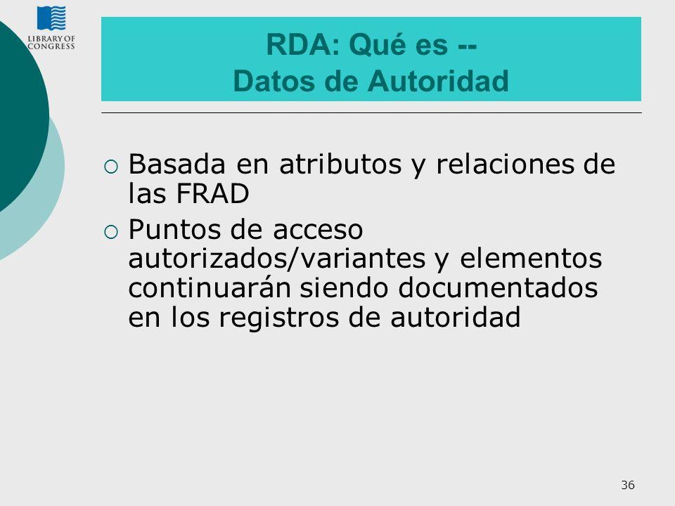 36 RDA: Qué es -- Datos de Autoridad Basada en atributos y relaciones de las FRAD Puntos de acceso autorizados/variantes y elementos continuarán siend