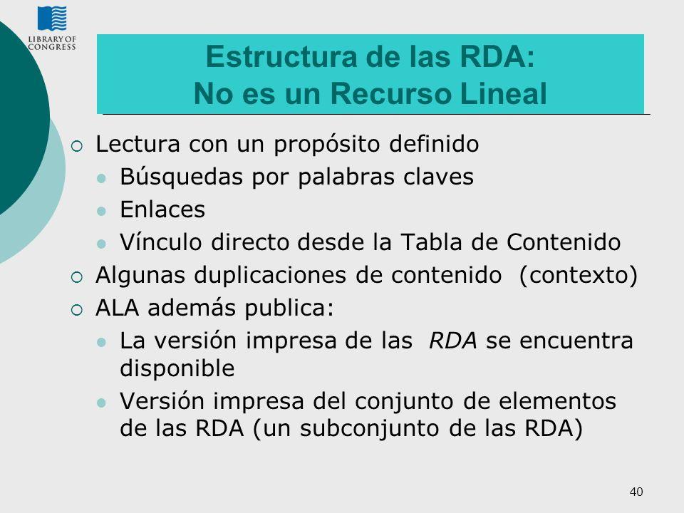40 Estructura de las RDA: No es un Recurso Lineal Lectura con un propósito definido Búsquedas por palabras claves Enlaces Vínculo directo desde la Tab