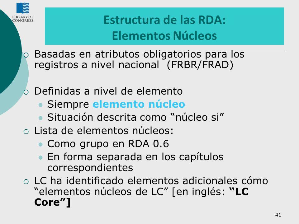 41 Estructura de las RDA: Elementos Núcleos Basadas en atributos obligatorios para los registros a nivel nacional (FRBR/FRAD) Definidas a nivel de ele