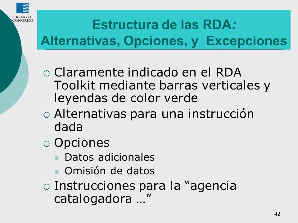 42 Estructura de las RDA: Alternativas, Opciones, y Excepciones Claramente indicado en el RDA Toolkit mediante barras verticales y leyendas de color v