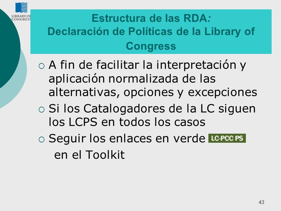43 Estructura de las RDA: Declaración de Políticas de la Library of Congress A fin de facilitar la interpretación y aplicación normalizada de las alte
