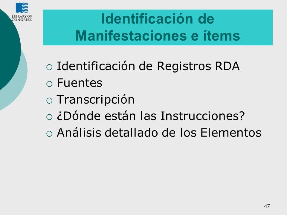 47 Identificación de Manifestaciones e ítems Identificación de Registros RDA Fuentes Transcripción ¿Dónde están las Instrucciones? Análisis detallado
