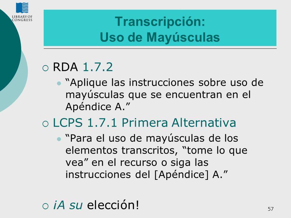 57 Transcripción: Uso de Mayúsculas RDA 1.7.2 Aplique las instrucciones sobre uso de mayúsculas que se encuentran en el Apéndice A. LCPS 1.7.1 Primera