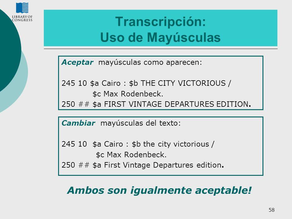 58 Transcripción: Uso de Mayúsculas Aceptar mayúsculas como aparecen: 245 10 $a Cairo : $b THE CITY VICTORIOUS / $c Max Rodenbeck. 250 ## $a FIRST VIN