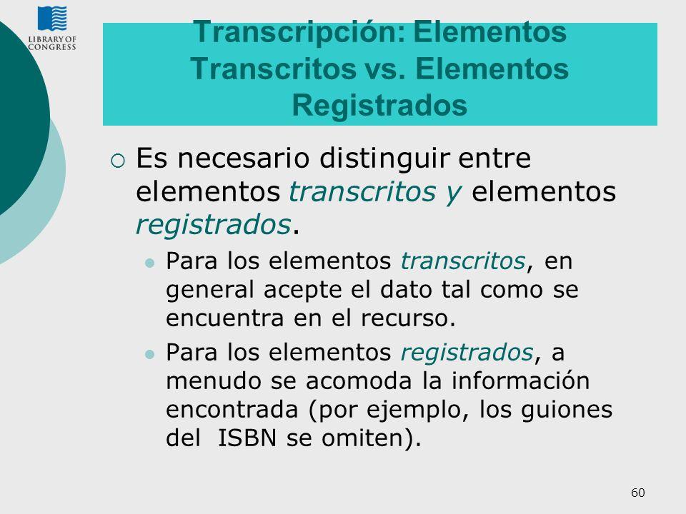 60 Transcripción: Elementos Transcritos vs. Elementos Registrados Es necesario distinguir entre elementos transcritos y elementos registrados. Para lo