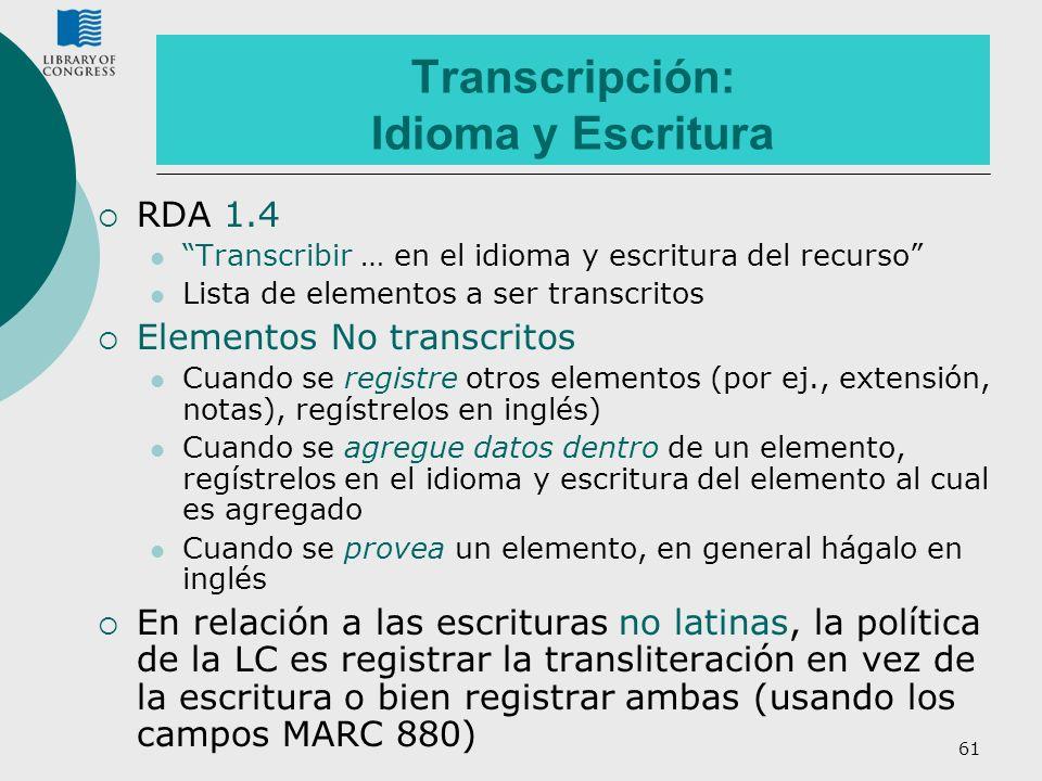 61 Transcripción: Idioma y Escritura RDA 1.4 Transcribir … en el idioma y escritura del recurso Lista de elementos a ser transcritos Elementos No tran