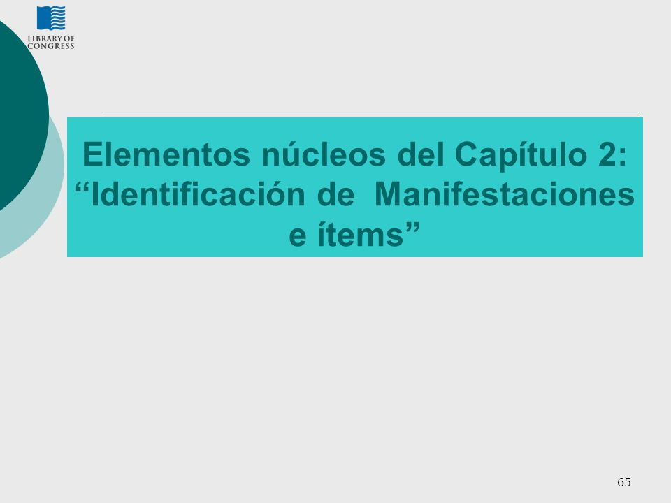 65 Elementos núcleos del Capítulo 2: Identificación de Manifestaciones e ítems