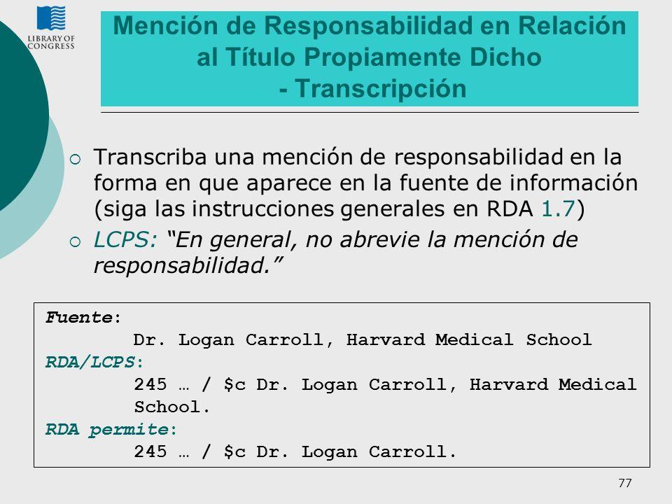 77 Mención de Responsabilidad en Relación al Título Propiamente Dicho - Transcripción Transcriba una mención de responsabilidad en la forma en que apa