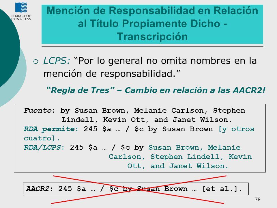 78 Mención de Responsabilidad en Relación al Título Propiamente Dicho - Transcripción LCPS: Por lo general no omita nombres en la mención de responsab