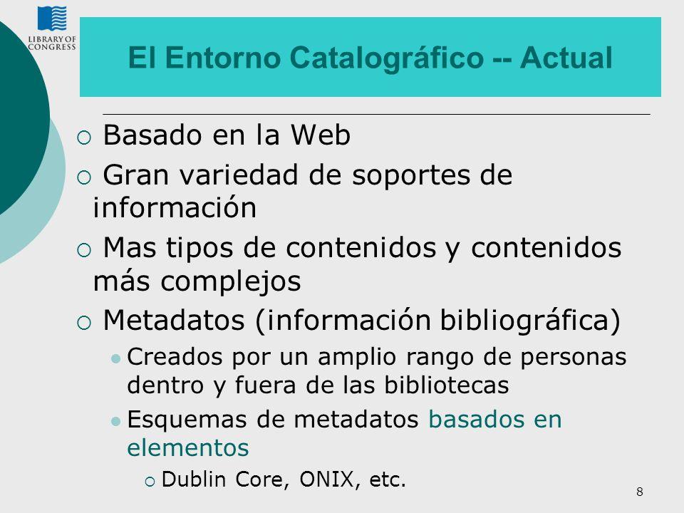 8 El Entorno Catalográfico -- Actual Basado en la Web Gran variedad de soportes de información Mas tipos de contenidos y contenidos más complejos Meta