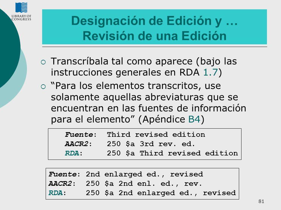 81 Designación de Edición y … Revisión de una Edición Transcríbala tal como aparece (bajo las instrucciones generales en RDA 1.7) Para los elementos t
