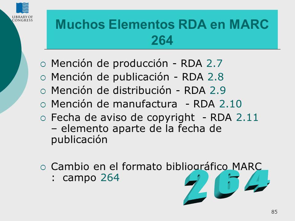 85 Muchos Elementos RDA en MARC 264 Mención de producción - RDA 2.7 Mención de publicación - RDA 2.8 Mención de distribución - RDA 2.9 Mención de manu