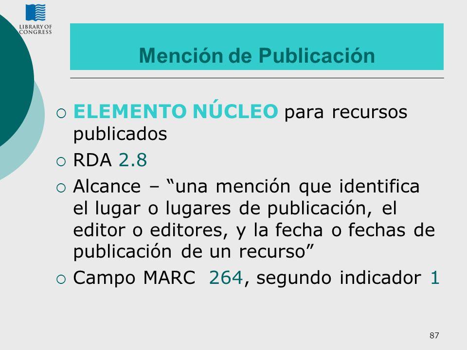 87 Mención de Publicación ELEMENTO NÚCLEO para recursos publicados RDA 2.8 Alcance – una mención que identifica el lugar o lugares de publicación, el