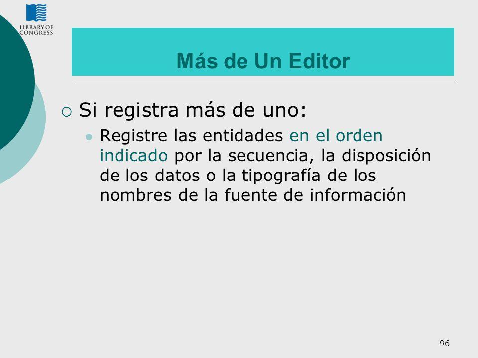 96 Más de Un Editor Si registra más de uno: Registre las entidades en el orden indicado por la secuencia, la disposición de los datos o la tipografía